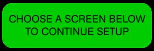 Choose a screen below to continue setup